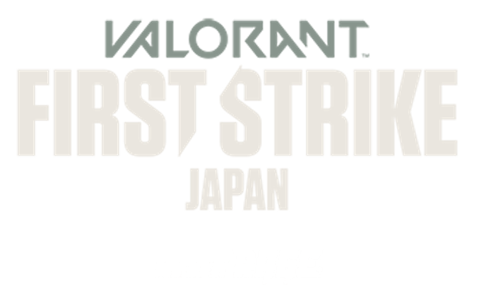VALORANT JAPAN FIRST STRIKE Powered by RAGE